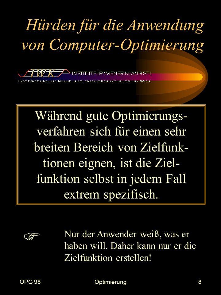 ÖPG 98Optimierung8 Hürden für die Anwendung von Computer-Optimierung Während gute Optimierungs- verfahren sich für einen sehr breiten Bereich von Ziel