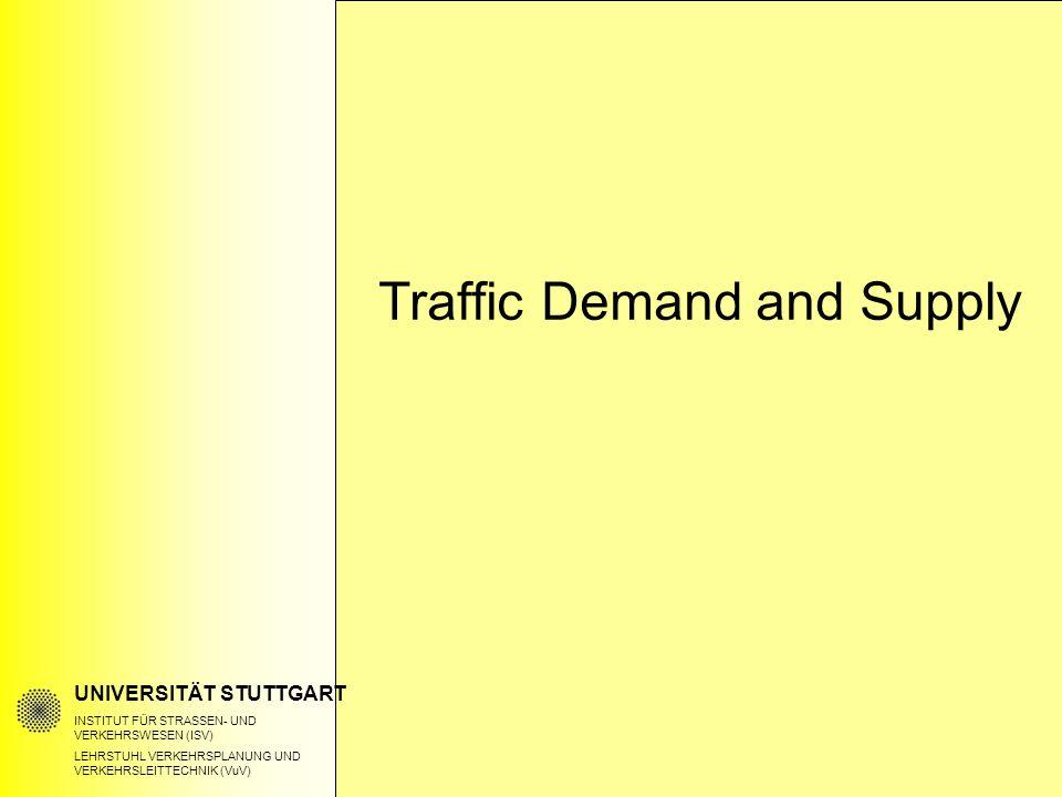 UNIVERSITÄT STUTTGART INSTITUT FÜR STRASSEN- UND VERKEHRSWESEN (ISV) LEHRSTUHL VERKEHRSPLANUNG UND VERKEHRSLEITTECHNIK (VuV) Traffic Demand and Supply