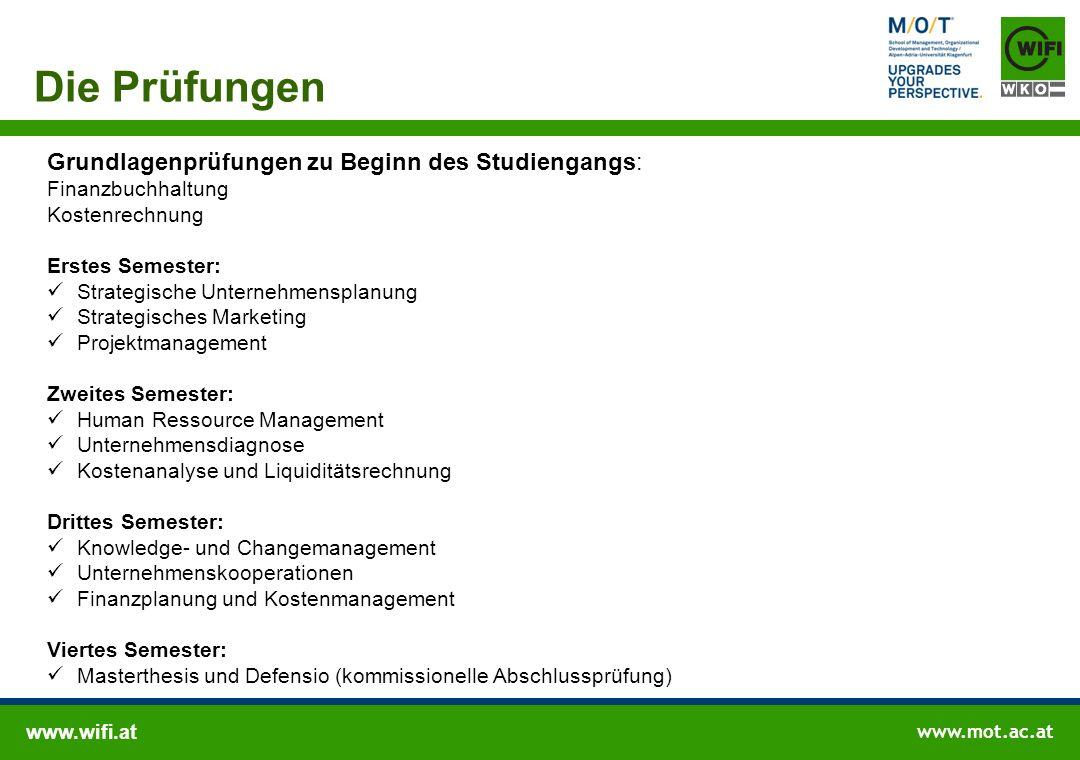 www.wifi.at www.mot.ac.at Die Prüfungen Grundlagenprüfungen zu Beginn des Studiengangs: Finanzbuchhaltung Kostenrechnung Erstes Semester: Strategische