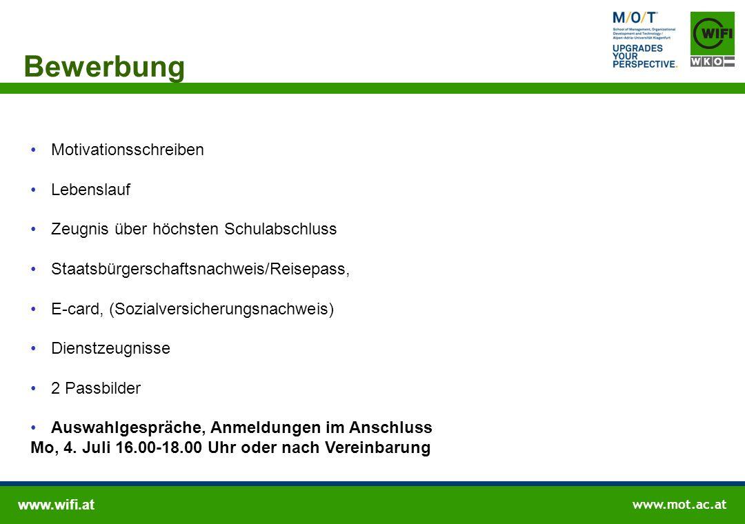 www.wifi.at www.mot.ac.at Bewerbung Motivationsschreiben Lebenslauf Zeugnis über höchsten Schulabschluss Staatsbürgerschaftsnachweis/Reisepass, E-card