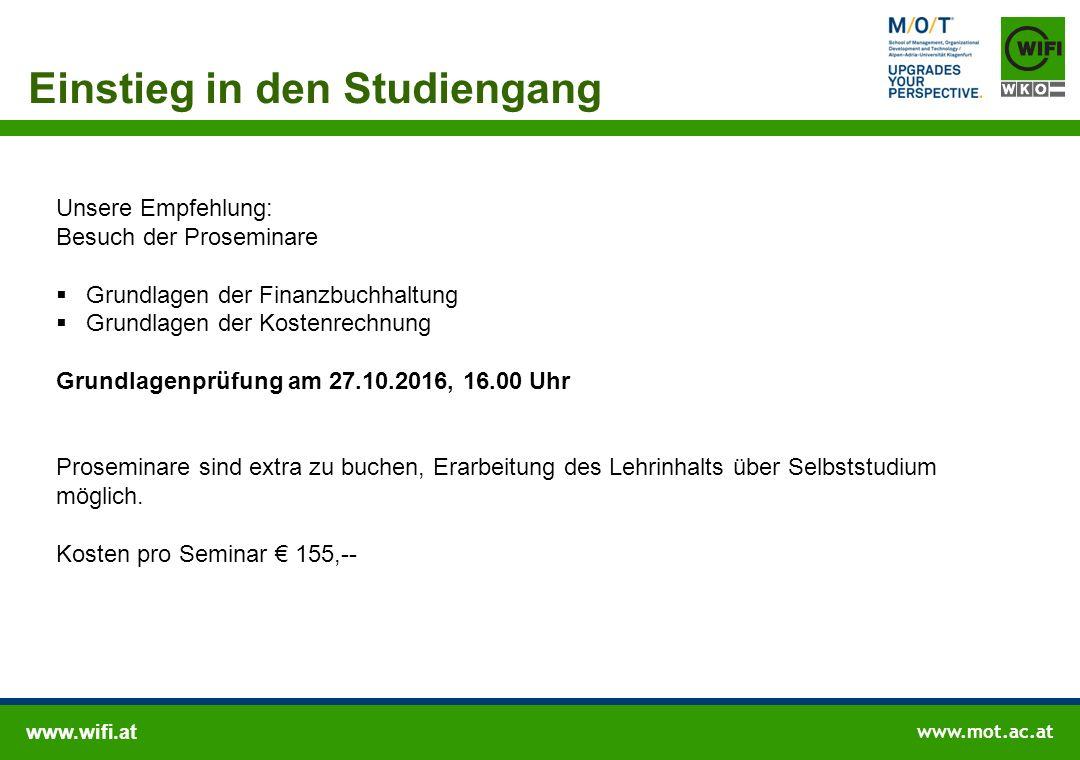 www.wifi.at www.mot.ac.at Einstieg in den Studiengang Unsere Empfehlung: Besuch der Proseminare  Grundlagen der Finanzbuchhaltung  Grundlagen der Ko