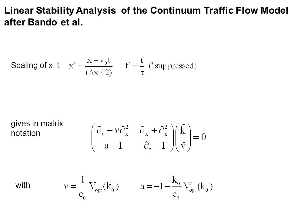 Linear Stability Analysis of the Continuum Traffic Flow Model after Bando et al. Scaling of x, t gives in matrix notation with