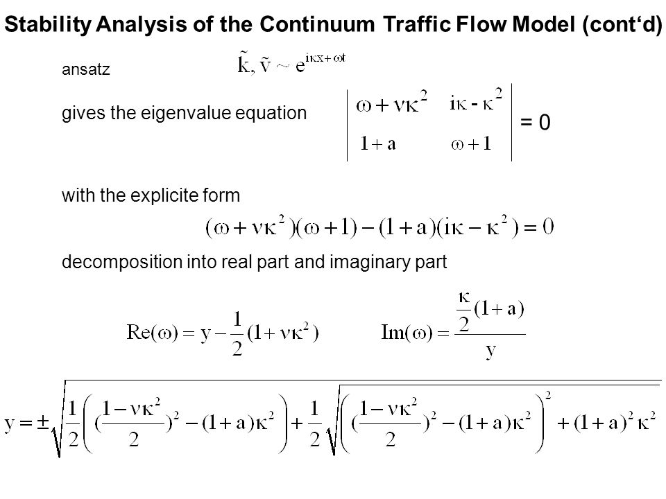 Stability Analysis of the Continuum Traffic Flow Model (cont'd) gives the eigenvalue equation = 0 ansatz with the explicite form decomposition into re