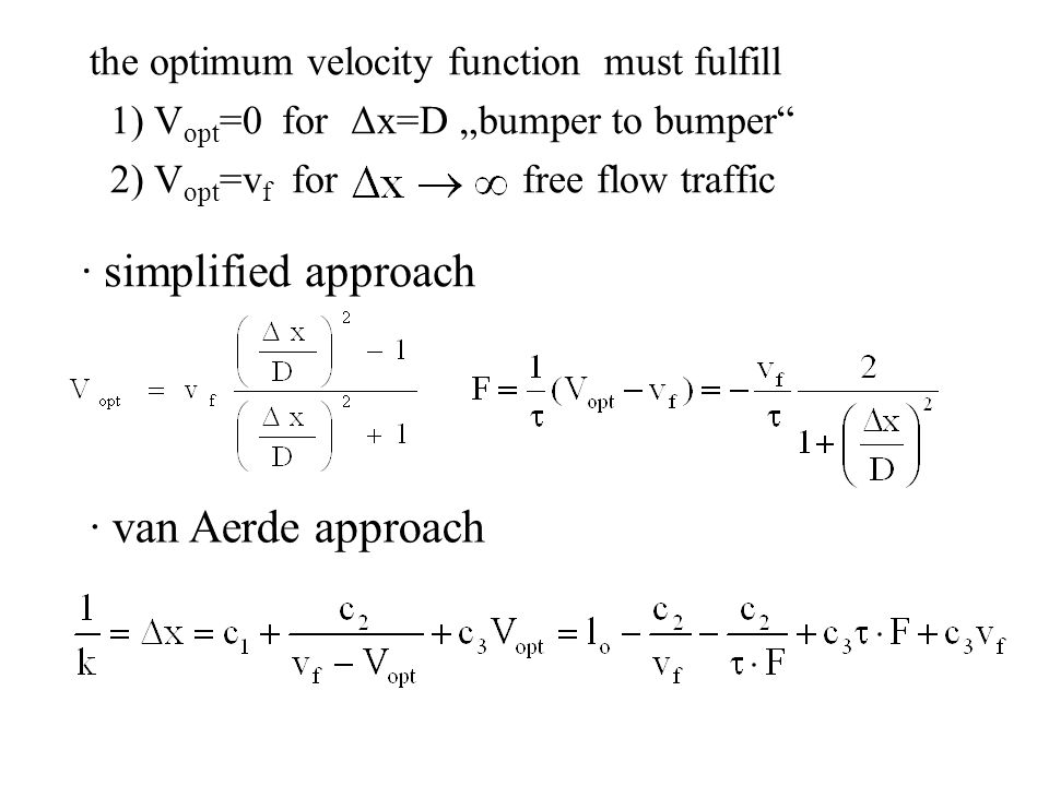 "the optimum velocity function must fulfill 1) V opt =0 for Δx=D ""bumper to bumper"" 2) V opt =v f for free flow traffic · simplified approach · van Aer"