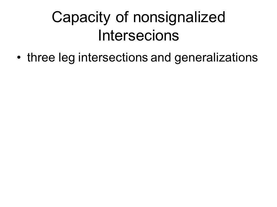 Capacity of nonsignalized Intersecions three leg intersections and generalizations
