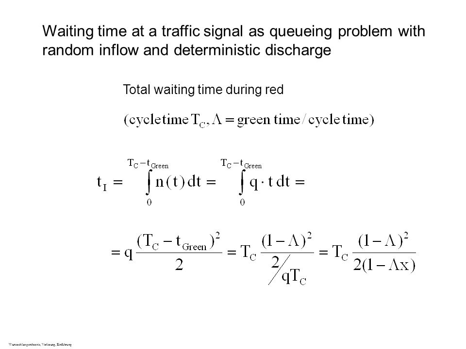 Warteschlangentheorie, Vorlesung, Einführung Total waiting time during red Waiting time at a traffic signal as queueing problem with random inflow and