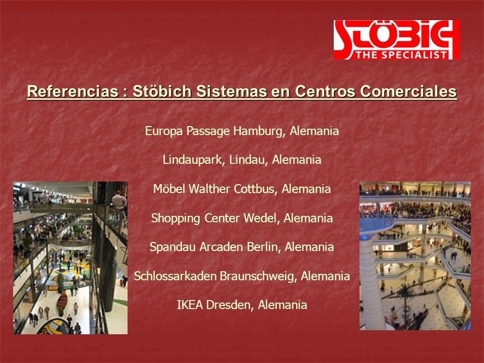 Referencias : Stöbich Sistemas en Centros Comerciales Europa Passage Hamburg, Alemania Lindaupark, Lindau, Alemania Möbel Walther Cottbus, Alemania Sh
