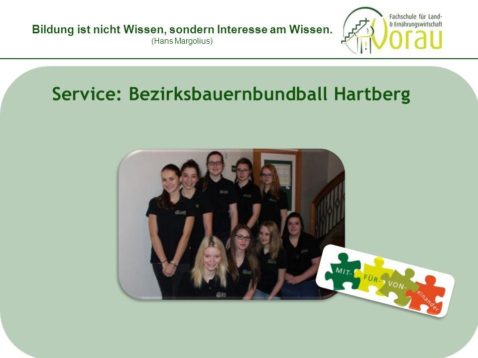 Bildung ist nicht Wissen, sondern Interesse am Wissen. (Hans Margolius) Service: Bezirksbauernbundball Hartberg