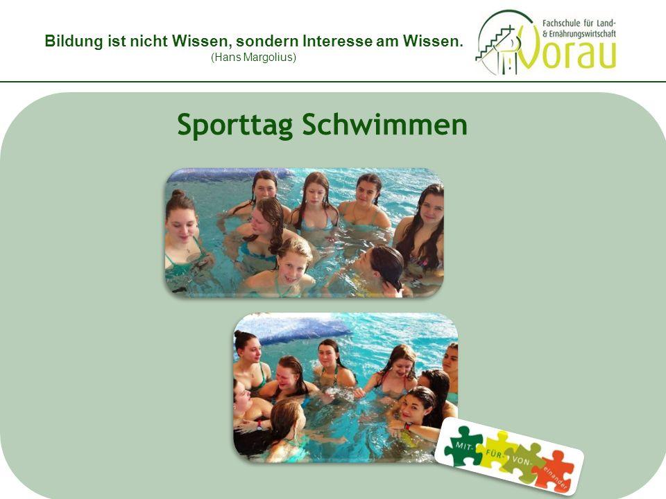 Bildung ist nicht Wissen, sondern Interesse am Wissen. (Hans Margolius) Sporttag Schwimmen