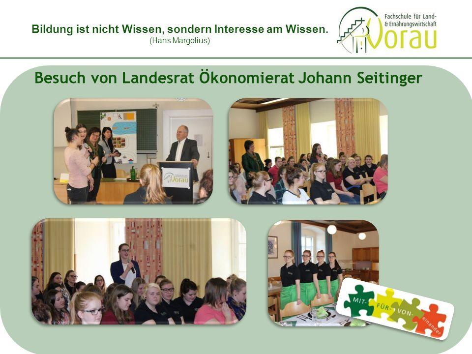 Bildung ist nicht Wissen, sondern Interesse am Wissen. (Hans Margolius) Besuch von Landesrat Ökonomierat Johann Seitinger