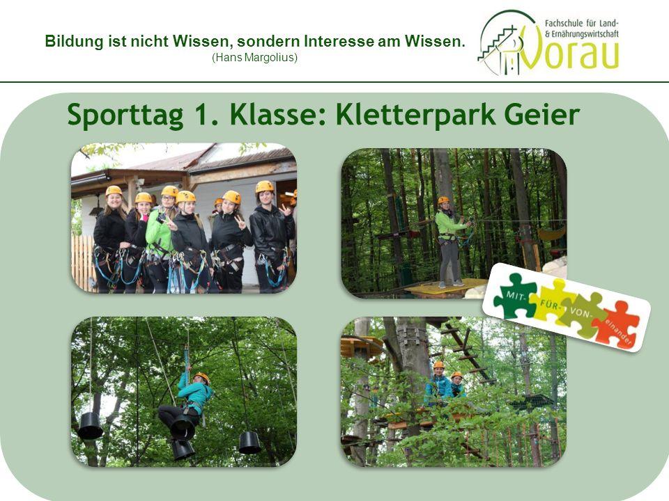 Bildung ist nicht Wissen, sondern Interesse am Wissen. (Hans Margolius) Sporttag 1. Klasse: Kletterpark Geier