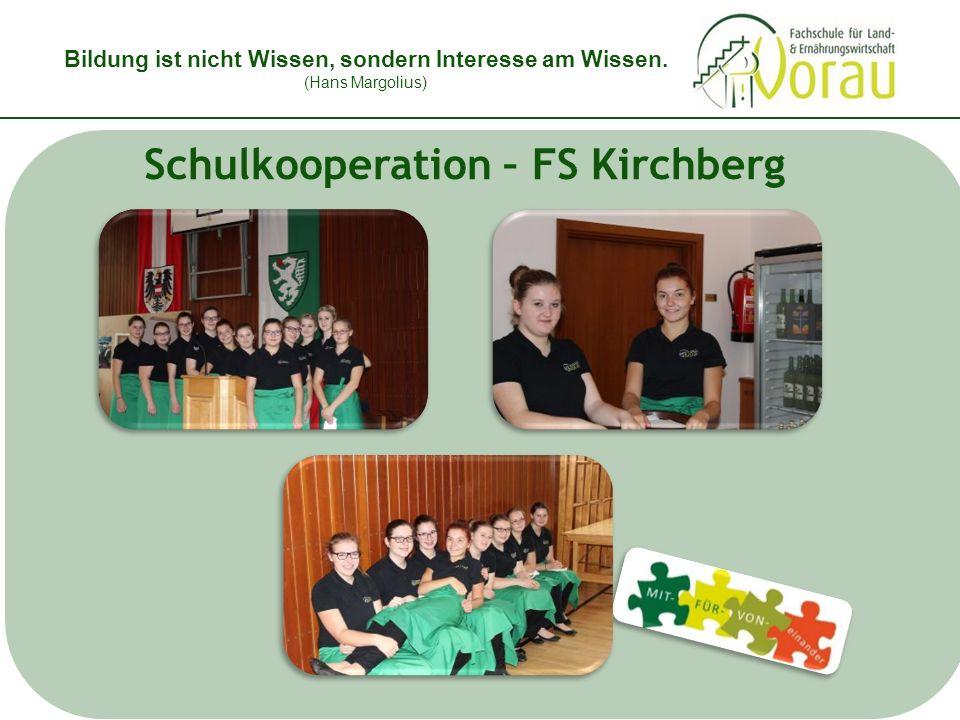 Bildung ist nicht Wissen, sondern Interesse am Wissen. (Hans Margolius) Schulkooperation – FS Kirchberg