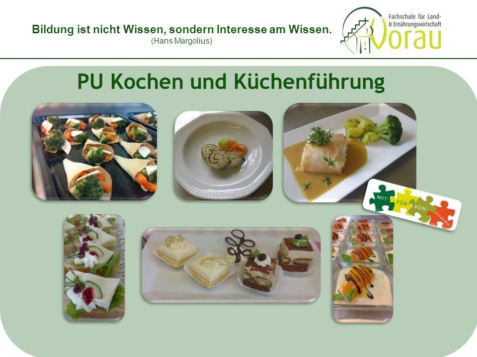 Bildung ist nicht Wissen, sondern Interesse am Wissen. (Hans Margolius) PU Kochen und Küchenführung