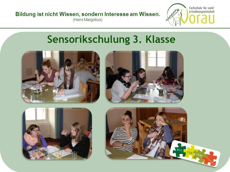 Bildung ist nicht Wissen, sondern Interesse am Wissen. (Hans Margolius) Sensorikschulung 3. Klasse