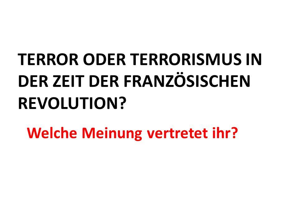 TERROR ODER TERRORISMUS IN DER ZEIT DER FRANZÖSISCHEN REVOLUTION? Welche Meinung vertretet ihr?