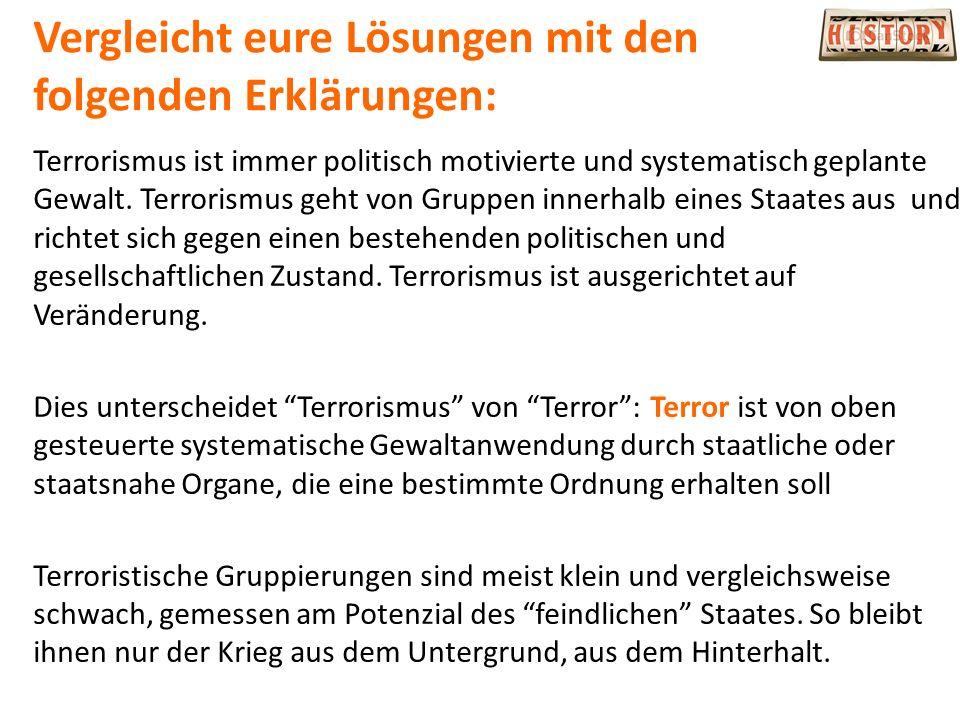 Vergleicht eure Lösungen mit den folgenden Erklärungen: Terrorismus ist immer politisch motivierte und systematisch geplante Gewalt.