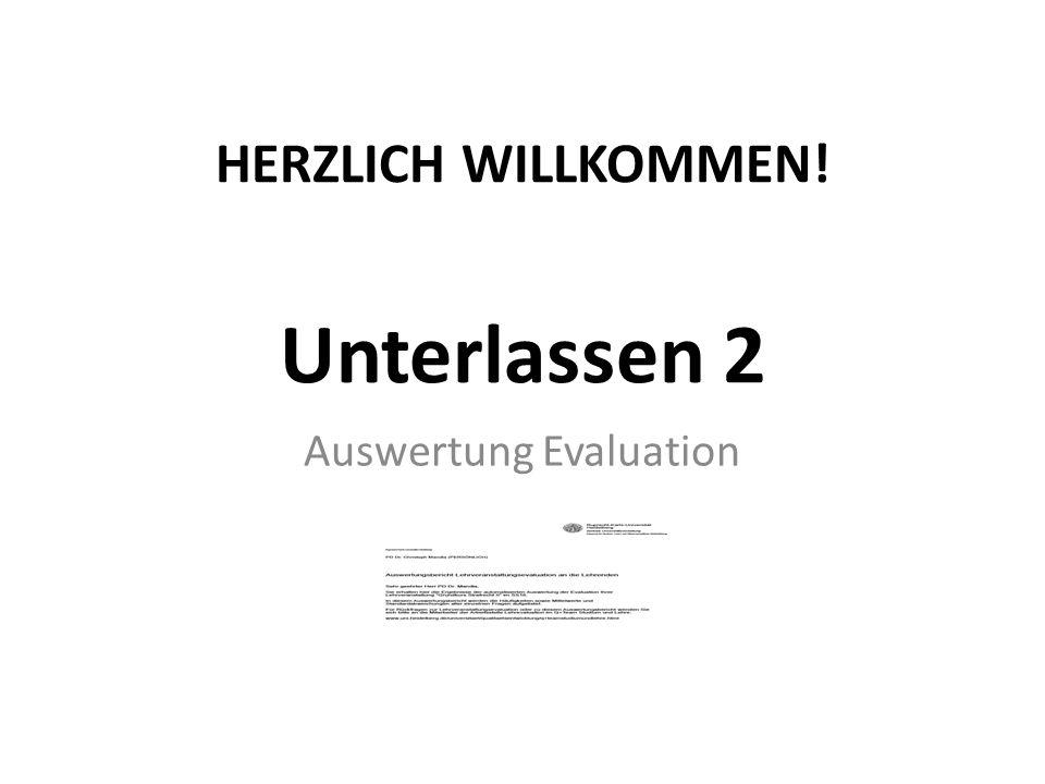 HERZLICH WILLKOMMEN! Unterlassen 2 Auswertung Evaluation