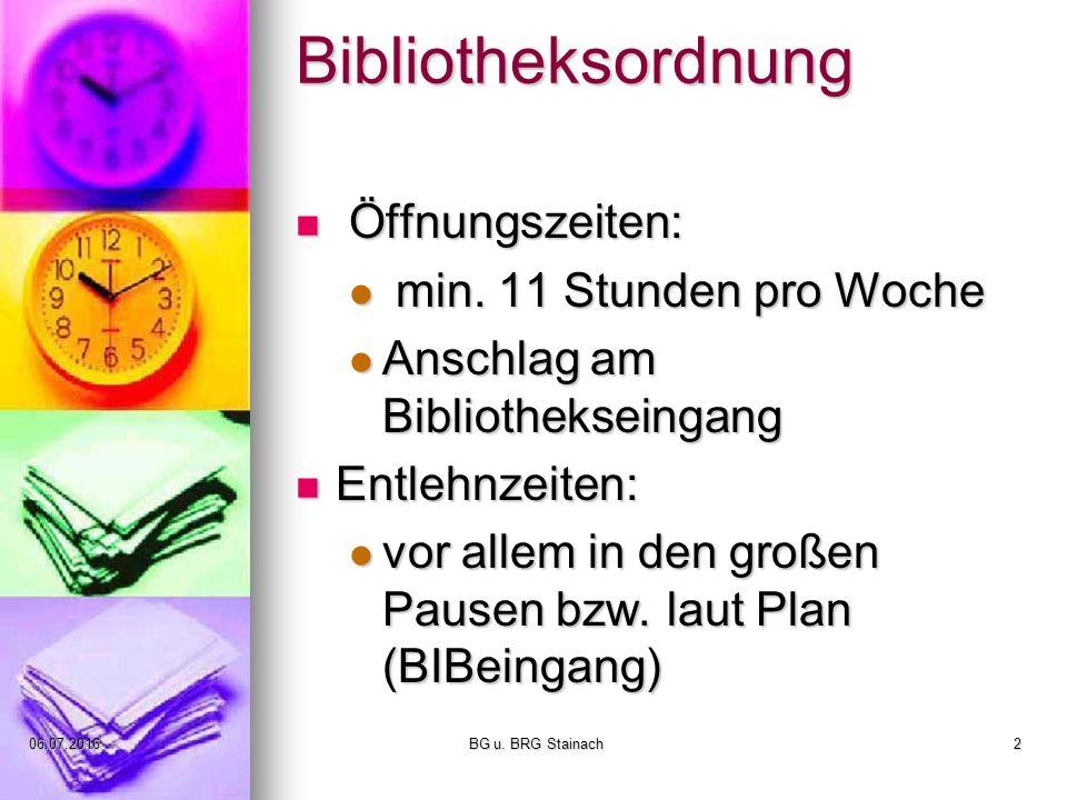 06.07.2016 BG u. BRG Stainach2 Bibliotheksordnung Öffnungszeiten: Öffnungszeiten: min. 11 Stunden pro Woche min. 11 Stunden pro Woche Anschlag am Bibl