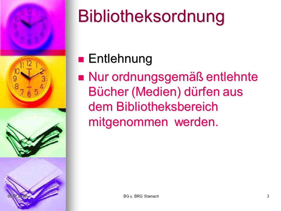 06.07.2016 BG u. BRG Stainach3 Bibliotheksordnung Entlehnung Entlehnung Nur ordnungsgemäß entlehnte Bücher (Medien) dürfen aus dem Bibliotheksbereich