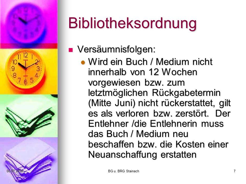 06.07.2016 BG u. BRG Stainach7 Bibliotheksordnung Versäumnisfolgen: Versäumnisfolgen: Wird ein Buch / Medium nicht innerhalb von 12 Wochen vorgewiesen