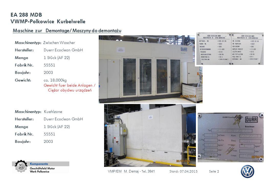 VMP/EM M. Demaj - Tel. 3841 Stand: 07.04.2015Seite 2 EA 288 MDB VWMP-Polkowice Kurbelwelle Maschinentyp: Zwischen Wascher Hersteller: Duerr Ecoclean G