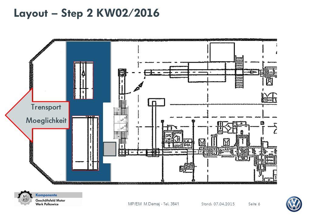 Layout – Step 2 KW02/2016 Trensport Moeglichkeit MP/EM M.Demaj - Tel. 3841 Stand: 07.04.2015Seite 6