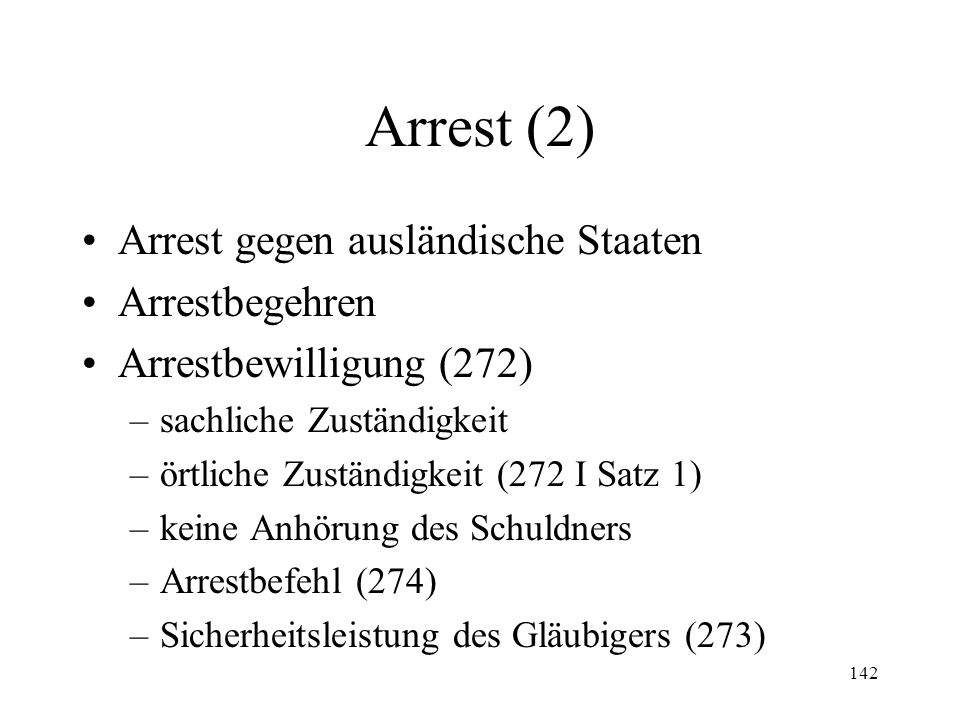 141 XIII. Arrest Allgemeines Voraussetzungen –Arrestforderung (271 I, II; 272 I Ziff.