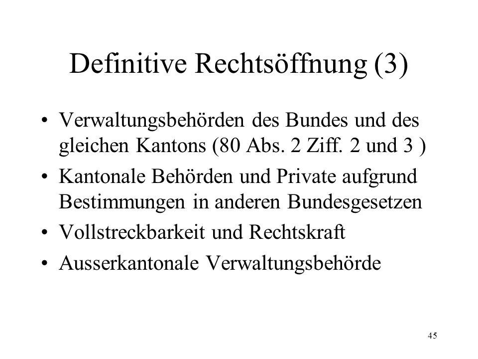 44 Definitive Rechtsöffnung (2) Öffentliche Urkunden Zinsen Kosten und Parteientschädigung Forderung in fremder Währung Vorzulegende Urkunden Ausländische Urteile (Lugano-Übereinkom- men; weitere Staatsverträge; IPRG)