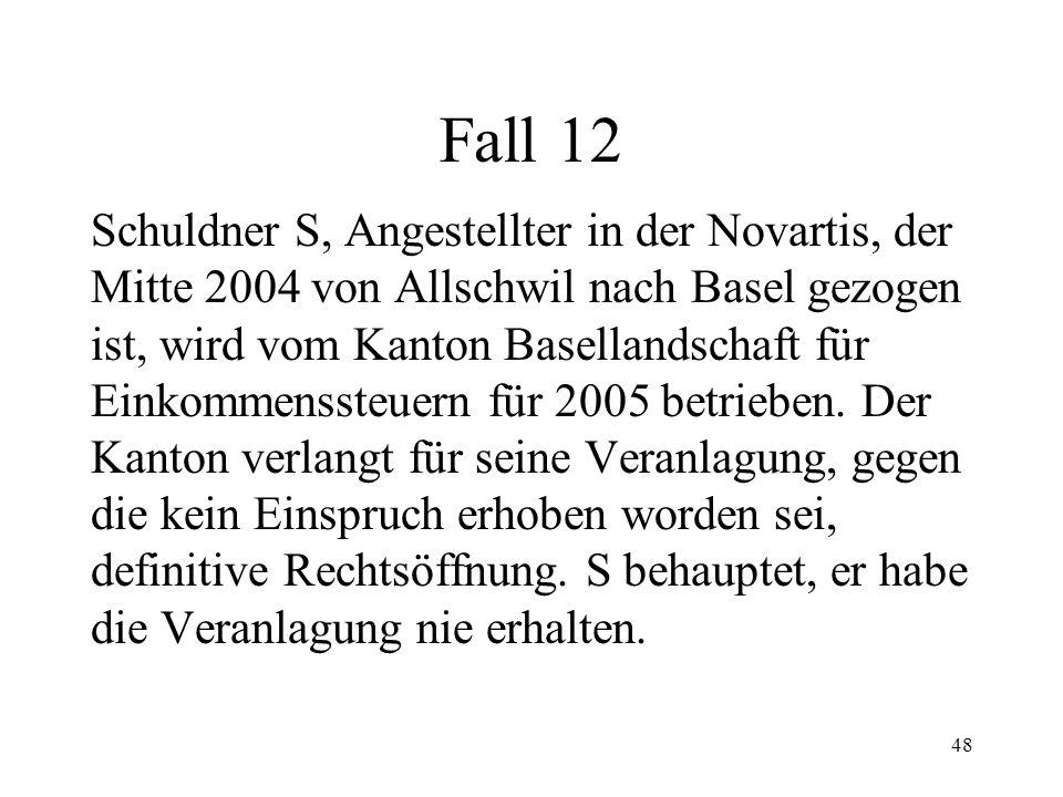 47 Fall 11 Gläubiger G verlangt in einer Betreibung gegen Schuldner S an dessen Wohnsitz in Basel aufgrund eines Urteiles des Bezirks- gerichtes Zürich definitive Rechtsöffnung.