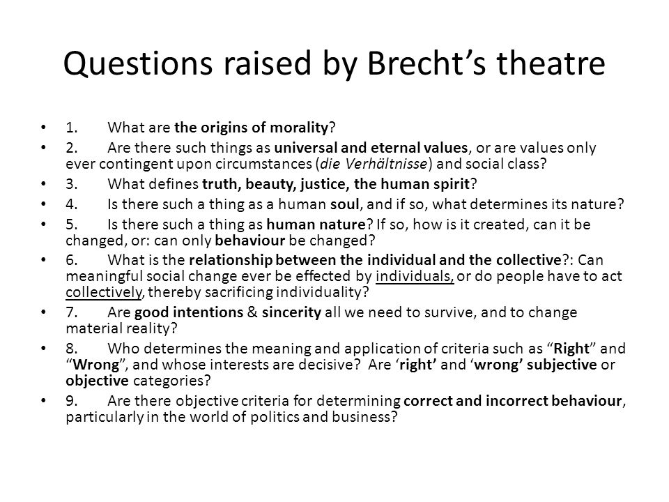 Questions raised by Brecht's theatre 1.What are the origins of morality.