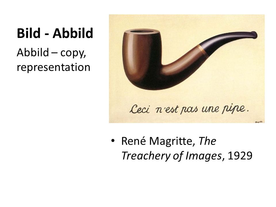 Bild - Abbild René Magritte, The Treachery of Images, 1929 Abbild – copy, representation