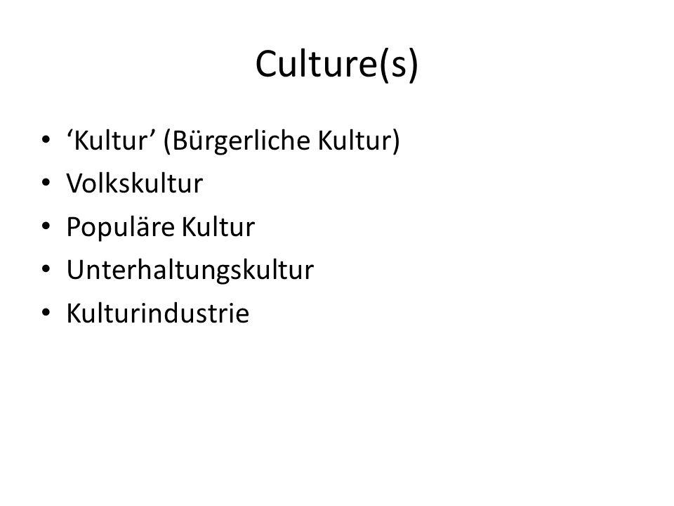 Culture(s) 'Kultur' (Bürgerliche Kultur) Volkskultur Populäre Kultur Unterhaltungskultur Kulturindustrie