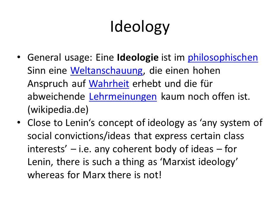 Ideology General usage: Eine Ideologie ist im philosophischen Sinn eine Weltanschauung, die einen hohen Anspruch auf Wahrheit erhebt und die für abweichende Lehrmeinungen kaum noch offen ist.