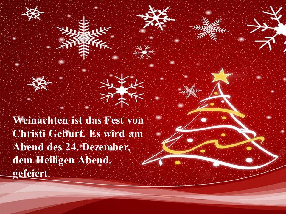 Weinachten ist das Fest von Christi Geburt. Es wird am Abend des 24. Dezember, dem Heiligen Abend, gefeiert.