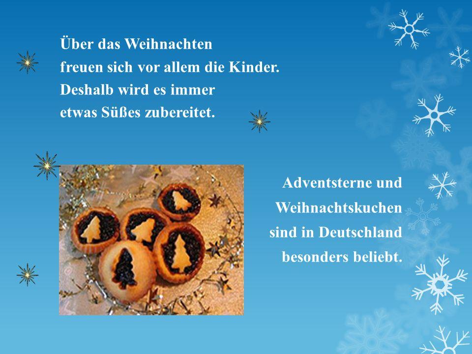 Über das Weihnachten freuen sich vor allem die Kinder. Deshalb wird es immer etwas Süßes zubereitet. Adventsterne und Weihnachtskuchen sind in Deutsch