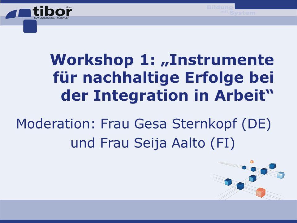 """Workshop 1: """"Instrumente für nachhaltige Erfolge bei der Integration in Arbeit"""" Moderation: Frau Gesa Sternkopf (DE) und Frau Seija Aalto (FI)"""
