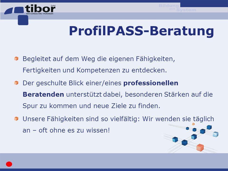 ProfilPASS-Beratung Begleitet auf dem Weg die eigenen Fähigkeiten, Fertigkeiten und Kompetenzen zu entdecken. Der geschulte Blick einer/eines professi