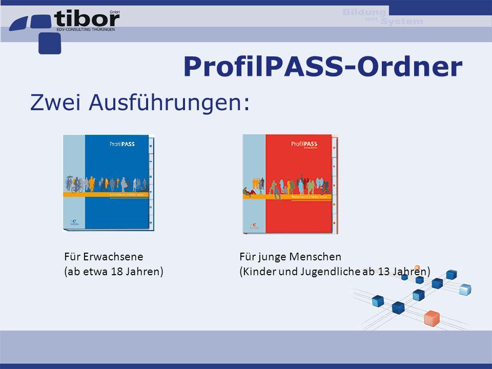 ProfilPASS-Ordner Zwei Ausführungen: Für Erwachsene (ab etwa 18 Jahren) Für junge Menschen (Kinder und Jugendliche ab 13 Jahren)