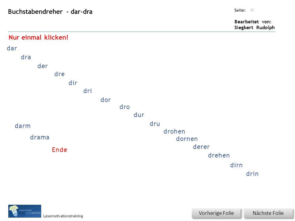 Übungsart: Seite: Bearbeitet von: Siegbert Rudolph Lesemotivationstraining Buchstabendreher – dar-dra Titel: Quelle: Nächste Folie Vorherige Folie 13