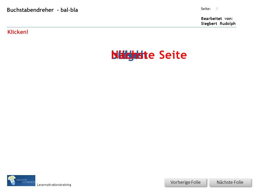 Übungsart: Seite: Bearbeitet von: Siegbert Rudolph Lesemotivationstraining Buchstabendreher – bal-bla Titel: Quelle: Nächste Folie Vorherige Folie 3 b