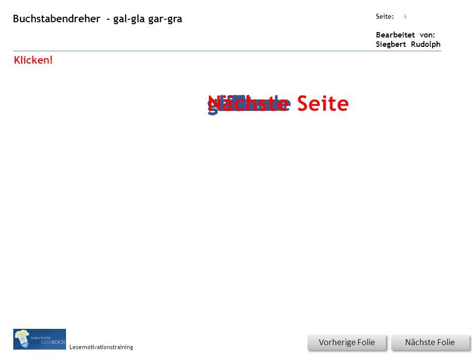 Übungsart: Seite: Bearbeitet von: Siegbert Rudolph Lesemotivationstraining Buchstabendreher – gal-gla gar-gra Titel: Quelle: Nächste Folie Vorherige F