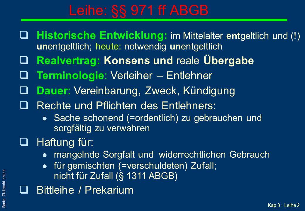 Kap 3 - Leihe 2 Barta: Zivilrecht online Leihe: §§ 971 ff ABGB qHistorische Entwicklung: im Mittelalter entgeltlich und (!) unentgeltlich; heute: notw