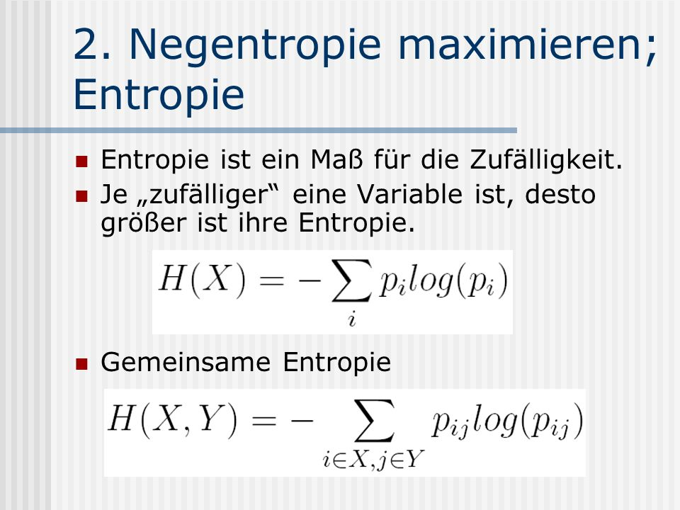 """2. Negentropie maximieren; Entropie Entropie ist ein Maß für die Zufälligkeit. Je """"zufälliger"""" eine Variable ist, desto größer ist ihre Entropie. Geme"""