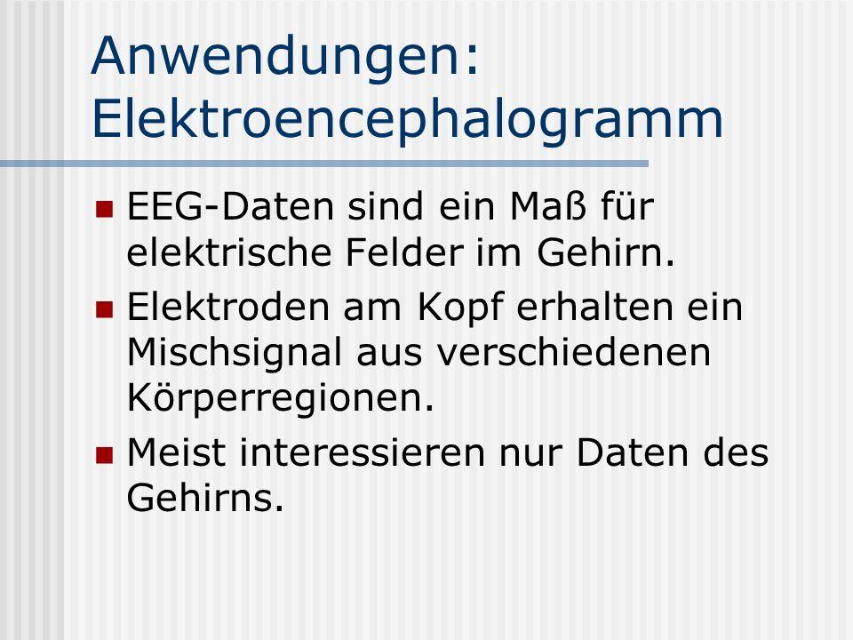 Anwendungen: Elektroencephalogramm EEG-Daten sind ein Maß für elektrische Felder im Gehirn. Elektroden am Kopf erhalten ein Mischsignal aus verschiede
