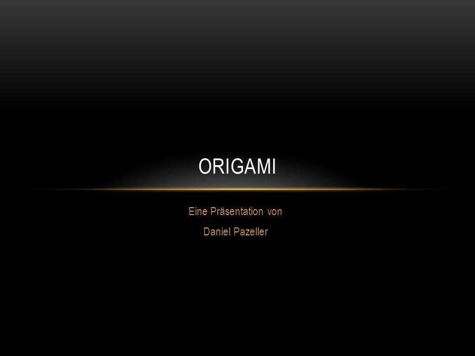 Eine Präsentation von Daniel Pazeller ORIGAMI