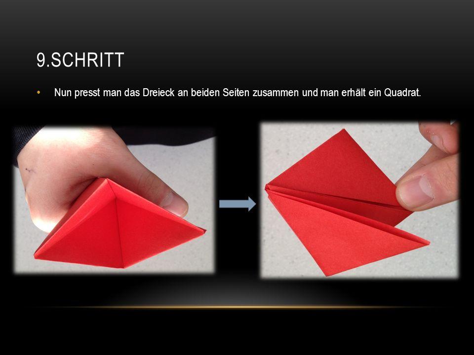 9.SCHRITT Nun presst man das Dreieck an beiden Seiten zusammen und man erhält ein Quadrat.
