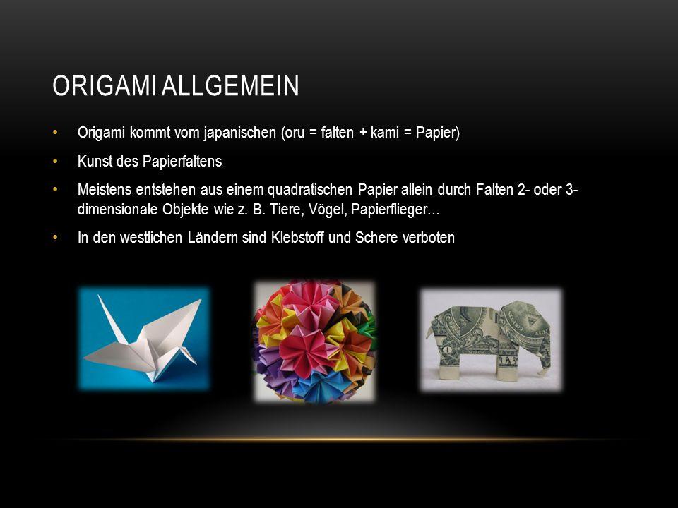 ORIGAMI ALLGEMEIN Origami kommt vom japanischen (oru = falten + kami = Papier) Kunst des Papierfaltens Meistens entstehen aus einem quadratischen Papi
