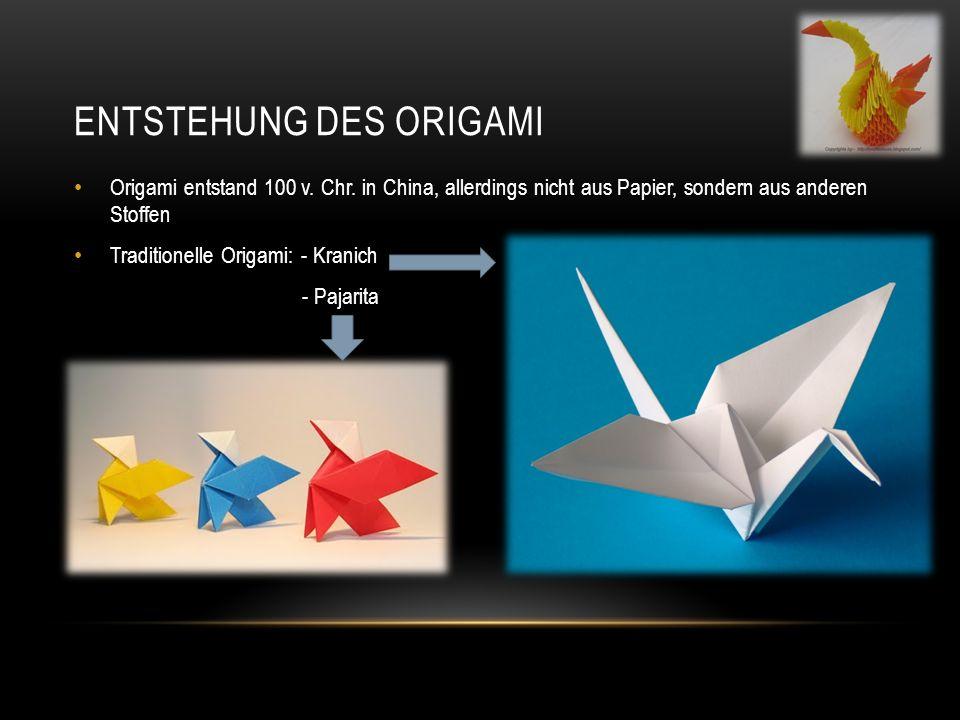 ENTSTEHUNG DES ORIGAMI Origami entstand 100 v. Chr. in China, allerdings nicht aus Papier, sondern aus anderen Stoffen Traditionelle Origami: - Kranic