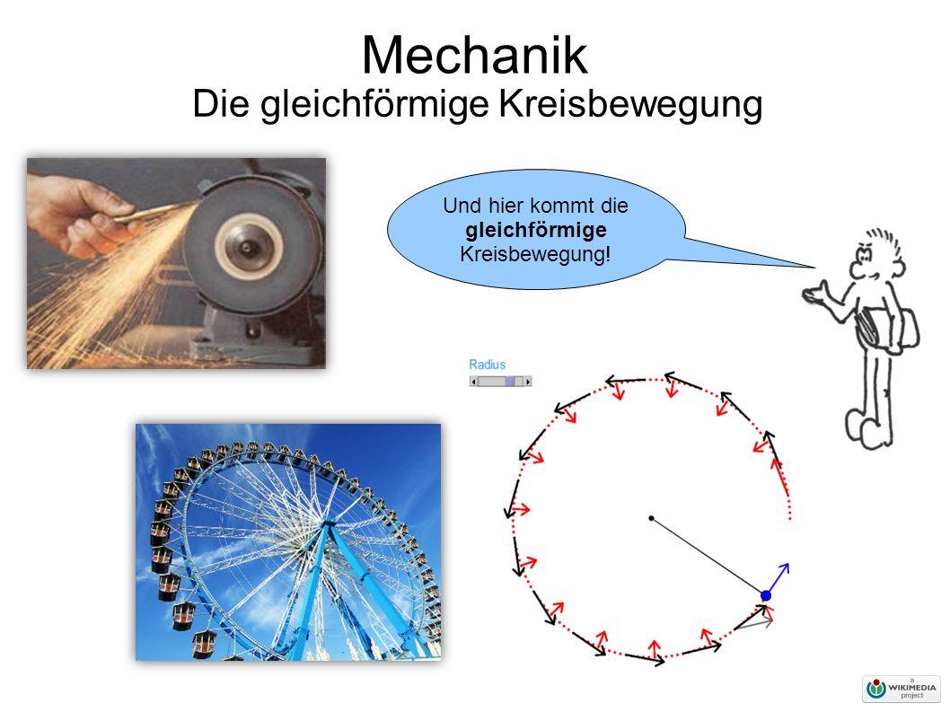 Mechanik Die gleichförmige Kreisbewegung Und hier kommt die gleichförmige Kreisbewegung!
