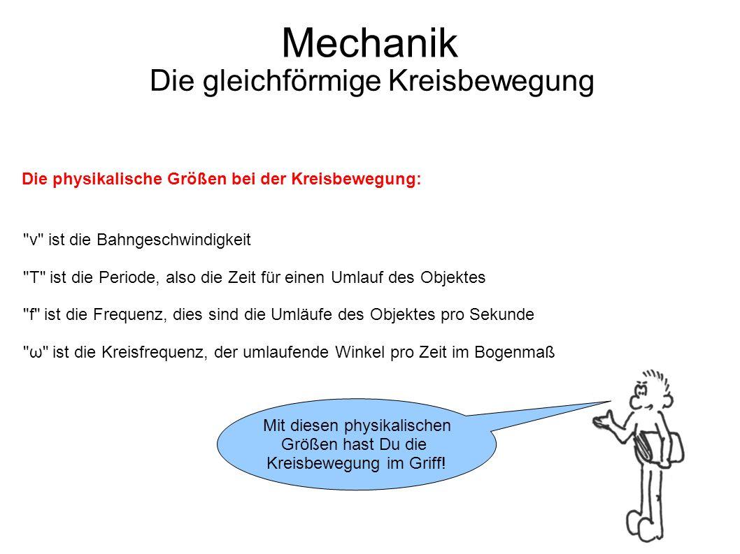 Mechanik Die gleichförmige Kreisbewegung Das ist der freie Fall als Spezialfall der beschleunigten Bewegung.